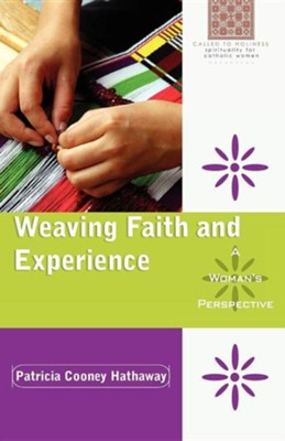 Weaving Faith and Experience: A Woman's Perspective  -     By: Patricia Hathaway