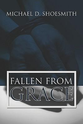 Fallen from Grace  -     By: Michael D. Shoesmith