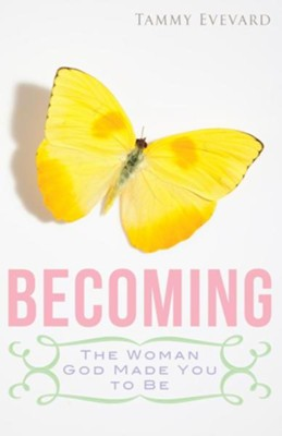 Becoming: The Woman God Made you to be  -     By: Tammy Evevard