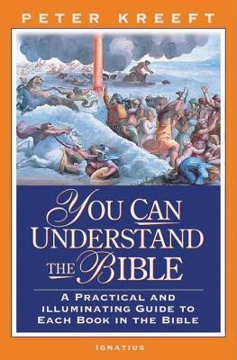 You Can Understand the Bible: A Practical Guide to Each Book in the Bible  -     By: Peter Kreeft