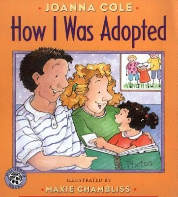How I Was Adopted  -     By: Joanna Cole     Illustrated By: Maxie Chambliss, Joanna Cole