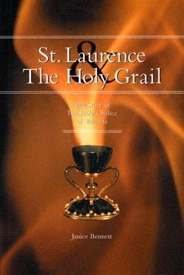 St. Laurence & the Holy Grail: The Story of the Holy Chalice of Valencia  -     By: Janice Bennett