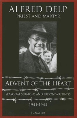 Advent of the Heart: Seasonal Sermons and Prison Writings, 1941-1944  -     By: Alfred Delp