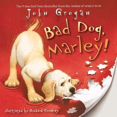 Bad Dog, Marley!  -     By: John Grogan     Illustrated By: Richard Cowdrey