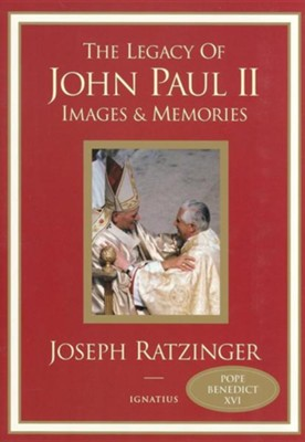The Legacy of John Paul II: Images and Memories  -     By: Joseph Ratzinger