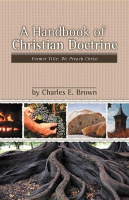 A Handbook of Christian Doctrine  -     By: Charles Ewing Brown