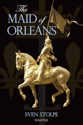 Maid of Orleans: The Life and Mysticism of Joan of Arc  -     By: Sven Stoipe