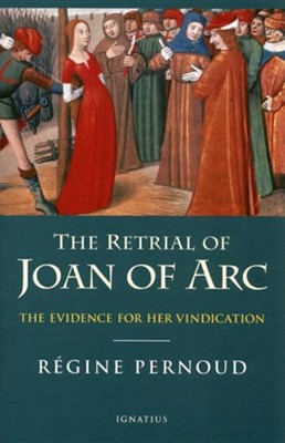 The Retrial of Joan of Arc: The Evidence of Her Vindication  -     By: Regine Pernoud