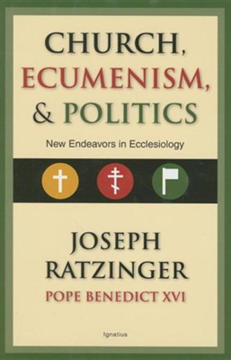 Church, Ecumenism, and Politics: New Endeavors in Ecclesiology  -     By: Joseph Ratzinger