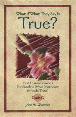 What If What They Say Is True? (1st Lesson, Pentecost - Middle Third, C)     -     By: John W. Wurster