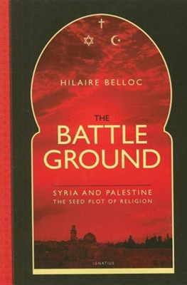 The Battleground: Syria and Palestine the Seed-plot of Religion  -     By: Hilaire Belloc