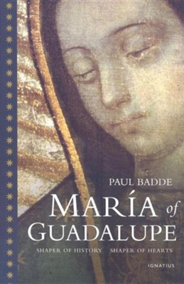 Maria of Guadalupe: Shaper of History, Shaper of Hearts  -     By: Paul Badde, Carol Cowgill