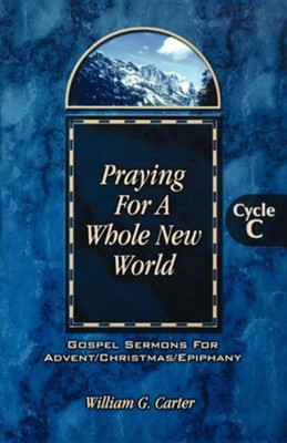 Praying For A Whole New World (Gospel, Advent/Christmas/Epiphany, C)  -     By: William G. Carter