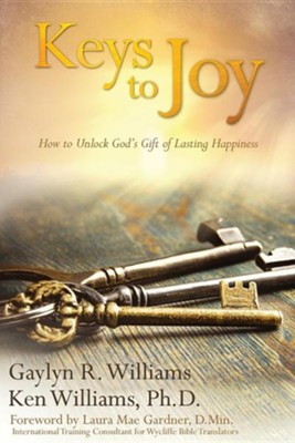 Keys to Joy: How to Unlock God's Gift of Lasting Happiness  -     By: Gaylyn R. Williams, Ken Williams Ph.D.