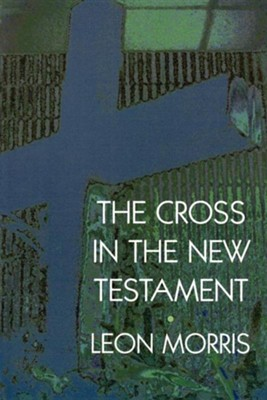 The Cross in the New Testament   -     By: Leon Morris