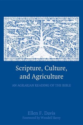 Scripture, Culture, and Agriculture: An Agrarian Reading of the Bible  -     By: Ellen F. Davis, Wendell Berry
