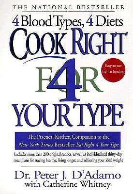 Cook Right 4 Your Type: The Practical Kitchen Companion to Eat Right 4 Your Type  -     By: Peter J. D'Adamo, Catherine Whitney