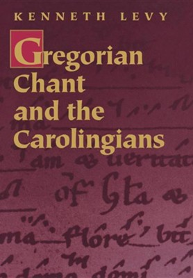 Gregorian Chant and the Carolingians     -     By: Kenneth Levy