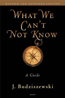 What We Can't Not Know: A Guide Revised, Expand Edition  -     By: J. Budziszewski