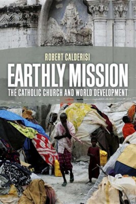 Earthly Mission: The Catholic Church and World Development  -     By: Robert Calderisi