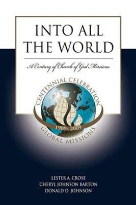 Into All the World: The First 100 Years of Church of God Missions  -     By: Lester A. Crose