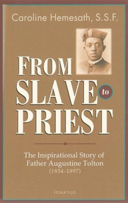 From Slave to Priest  -     By: Sister Caroline Hemesath