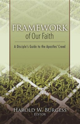 Framework of Our Faith: A Disciple's Guide to the Apostles' Creed  -     By: Harold William Burgess
