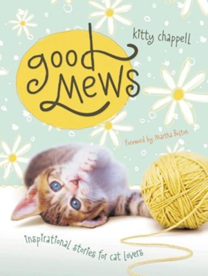 Good Mews: Inspirational Stories for Cat Lovers  -     By: Kitty Chappell