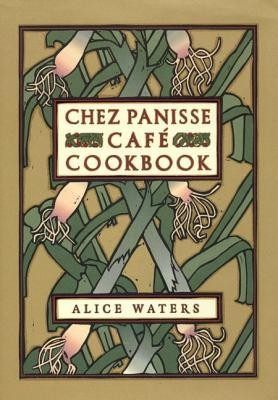 Chez Panisse Cafe Cookbook  -     By: Alice Waters     Illustrated By: David Lance Goines