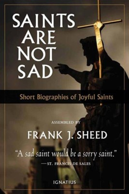 Saints Are Not Sad: Short Biographies of Joyful Saints  -     By: Frank J. Sheed