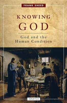 Knowing God: God and the Human Condition  -     By: Frank Sheed