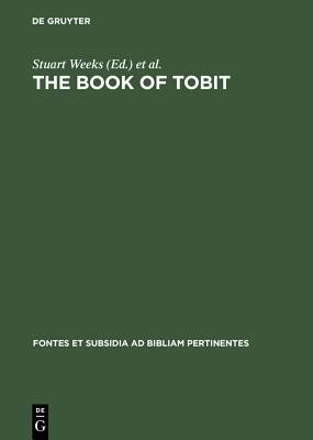 The Book of Tobit: Texts from the Principal Ancient and Medieval Traditions  -     Edited By: Stuart Weeks, Simon Gathercole, Loren Stuckenbruck
