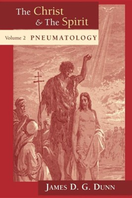Pneumatology Christ and the Spirit: Collected Essays, Volume 2  -     By: James D.G. Dunn
