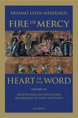 Fire of Mercy, Heart of the Word - Vol. 3: Meditations on the Gospel According to Saint Matthew  -     By: Erasmo Leiva-Merikakis