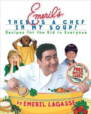 Emeril's There's a Chef in My Soup!: Recipes for the Kid in Everyone [With Recipe Cards]  -     By: Emeril Lagasse     Illustrated By: Charles Yuen