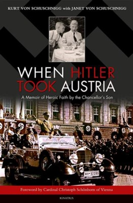 When Hitler Took Austria: A Memoir of Heroic Faith by the Chancellor's Son  -     By: Kurt Von Schuschnigg, Janet Von Schuschnigg