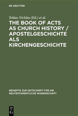 The Book of Acts as Church History / Apostelgeschichte ALS Kirchengeschichte: Text, Textual Traditions and Ancient Interpretations / Text, Texttraditi  -     Edited By: Tobias Nicklas, Michael Tilly