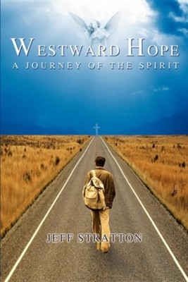 Westward Hope: A Journey of the Spirit  -     By: Jeff Stratton