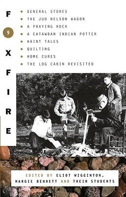 Foxfire 9  -     Edited By: Eliot Wigginton, Margie Bennett     By: Eliot Wigginton(ED.) & Margie Bennett(ED.)