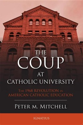 Coup at Catholic University: The 1968 Revolution in American Catholic Education  -     By: Peter Mitchell