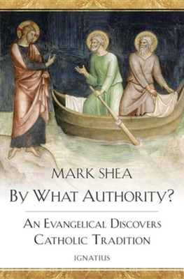 By What Authority?: An Evangelical Discovers Catholic Tradition  -     By: Mark Shea