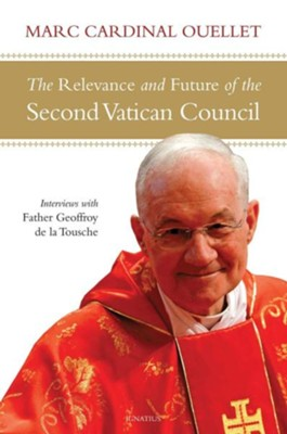 The Relevance and Future of the Second Vatican Council  -     By: Cardinal Marc Ouellet, Father Geoffroy De La Tousche