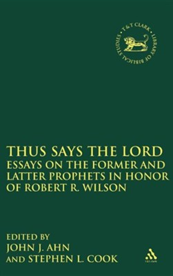 Thus Says the Lord: Essays on the Former and Latter Prophets in Honor of Robert R. Wilson  -     Edited By: John J. Ahn, Stephen L. Cook     By: John J. Ahn(ED.) & Stephen L. Cook(ED.)