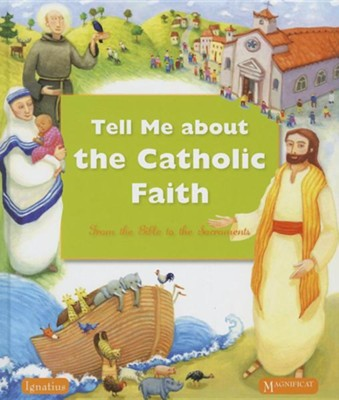 Tell Me about the Catholic Faith: From the Bible to the Sacraments  -
