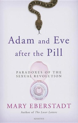 Adam and Eve After the Pill: Paradoxes of the Sexual Revolution  -     By: Mary Eberstadt