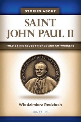 Stories about Saint John Paul II: Told by His Close Friends and Collaborators  -     By: Wlodzimierz Redzioch
