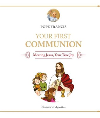 Your First Communion: Meeting Jesus, Your True Joy  -