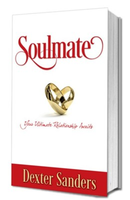 Soulmate: Your Ultimate Relationship Awaits  -     By: Dexter Sanders