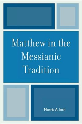 Matthew in the Messianic Tradition  -     By: Morris Inch