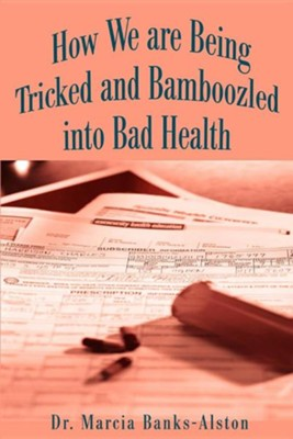 How We Are Being Tricked and Bamboozled Into Bad Health  -     By: Marcia Banks-Alston